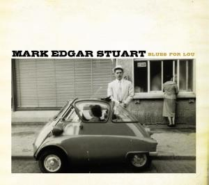 Mark Edgar Stuart, Blues For Lou.  Out March 5, 2013.